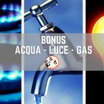 BONUS acqua, luce e gas: cos'è e come richiederlo!