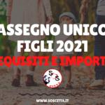 Assegno unico figli 2021: cos'è, a chi spetta, requisiti e importo