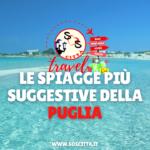 Le spiagge più suggestive della Puglia