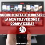 Nuovo digitale terrestre: la mia televisione è compatibile? (TEST)
